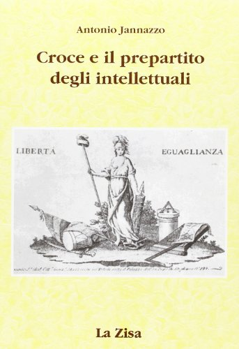 Croce e il pre-partito degli intellettuali (Passato e presente) por Antonio Jannazzo