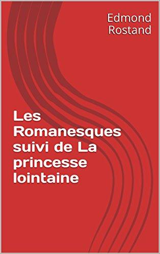Livre gratuits en ligne Les Romanesques suivi de La princesse lointaine pdf