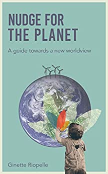 Nudge for the Planet: A guide towards a new worldview (English Edition) par [Riopelle, Ginette]