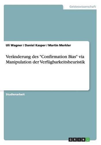 Veränderung des Confirmation Bias via Manipulation der Verfügbarkeitsheuristik