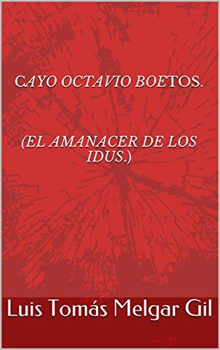 Cayo Octavio Boetos. (el amanacer de los idus.) por Luis Tomás Melgar Gil