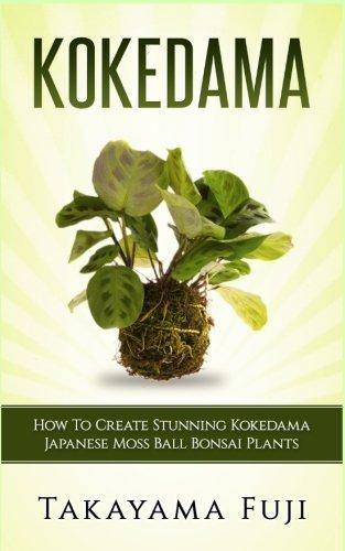 Moss Bonsai (Kokedama: How To Create Stunning Kokedama Japanese Moss Ball Bonsai Plants)