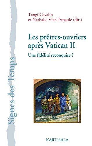 Les pretres-ouvriers après vatican II. une fidelite reconquise ? par Tangi Cavalin/Nathalie Viet-Depaule (dir)