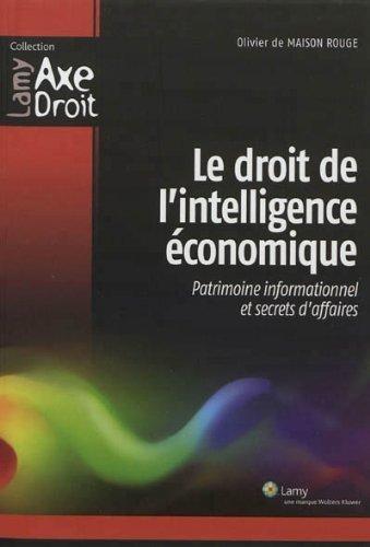 Le droit de l'intelligence économique : Patrimoine informationnel et secrets d'affaires de Olivier de Maison Rouge (22 août 2012) Broché