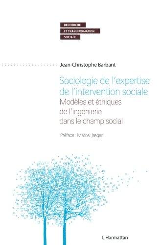 Sociologie de l'expertise de l'intervention sociale : Modèles et éthiques de l'ingénierie dans le champ social