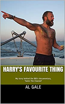 Harry's Favourite Thing: My story behind the BBC4 documentary, 'Swim The Channel' by [Gale, Al]