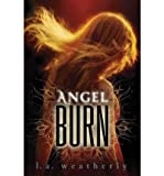 [Angel Burn (Angel (Candlewick Quality)) [ ANGEL BURN (ANGEL (CANDLEWICK QUALITY)) BY Weatherly, L A ( Author ) Dec-27-2011[ ANGEL BURN (ANGEL (CANDLEWICK QUALITY)) [ ANGEL BURN (ANGEL (CANDLEWICK QUALITY)) BY WEATHERLY, L A ( AUTHOR ) DEC-27-2011 ] By Weatherly, L A ( Author )Dec-27-2011 Paperback