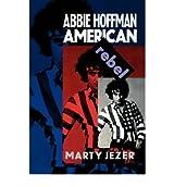 [ ABBIE HOFFMAN: AMERICAN REBEL ] Abbie Hoffman: American Rebel By Jezer, Marty ( Author ) Jul-1993 [ Paperback ]