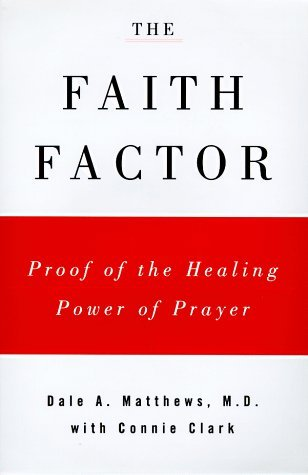 The Faith Factor: God, Medicine, and Healing by Dale A. Matthews (1998-04-01)