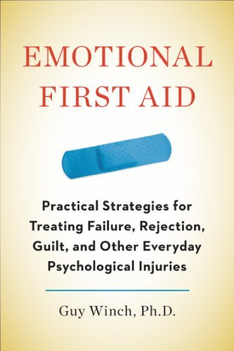 Emotional First Aid: Practical Strategies for Treating Failure, Rejection, Guilt, and Other Everyday Psychological Injuries by Guy Winch Ph.D. (2013-07-25)