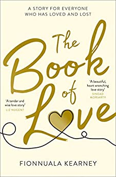 The Book of Love: The emotional epic love story of 2018 by the Irish Times bestseller by [Kearney, Fionnuala]