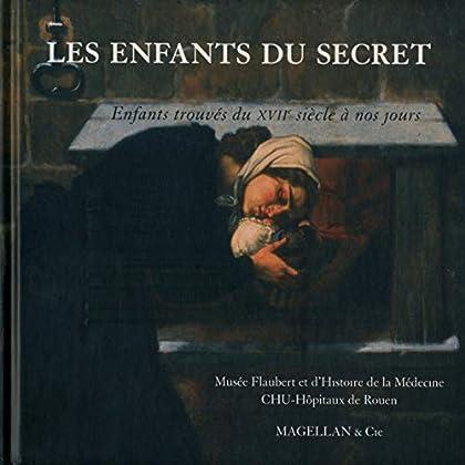 Les enfants du secret : Enfants trouvés du XVIIe siècle à nos jours