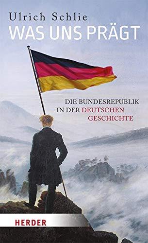 Was uns prägt: Die Bundesrepublik in der deutschen Geschichte