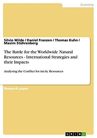 The Battle for the Worldwide Natural Resources - International Strategies and their Impacts: Analysing the Conflict for Arctic