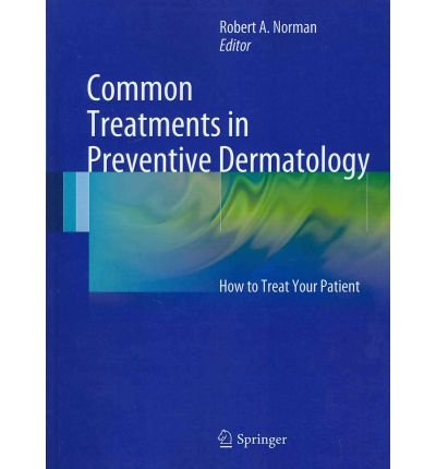 [(Common Treatments in Preventive Dermatology: How to Treat Your Patient)] [Author: Robert A. Norman] published on (September, 2011)