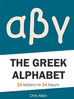 The Greek Alphabet: 24 Letters in 24 Hours by [Alden, Chris]