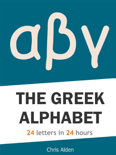 The Greek Alphabet: 24 Letters in 24 Hours (English Edition)