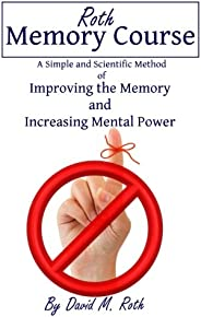 Roth Memory Course: A Simple and Scientific Method of Improving the Memory and Increasing Mental Power
