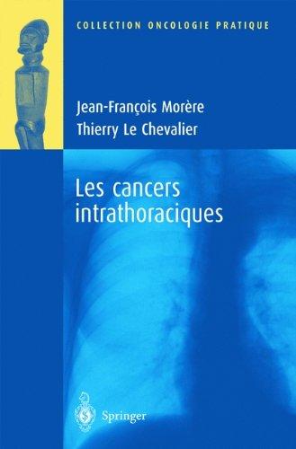 Les cancers intrathoraciques par Thierry Le Chevalier, Jean-Francois Morre, Jean-Francois Mora]re, Jean-Francois Morere