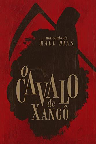 O CAVALO DE XANGÔ: (Conto Especial Consciência Negra) (Portuguese Edition) por Raul Dias