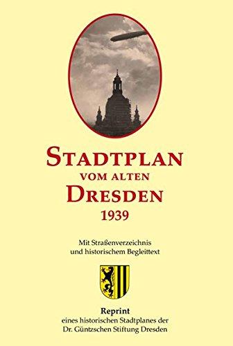 Stadtplan vom alten Dresden 1939: Zweiteiliger Reprint eines historischen Stadtplanes der ehemaligen Dr.- Güntzschen Stiftung Dresden.