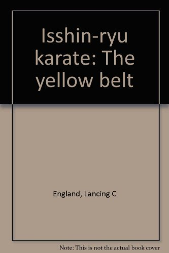 Isshin-ryu karate: The yellow belt by Lancing C England (1996-01-01)