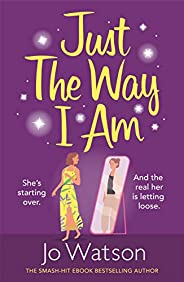 Just The Way I Am: Hilarious and heartfelt, nothing makes you laugh like a Jo Watson rom-com! (English Edition