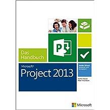 Microsoft Project 2013 - Das Handbuch: Insider-Wissen - praxisnah und kompetent