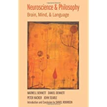 Neuroscience and Philosophy: Brain, Mind, and Language by Maxwell Bennett (2007-04-20)