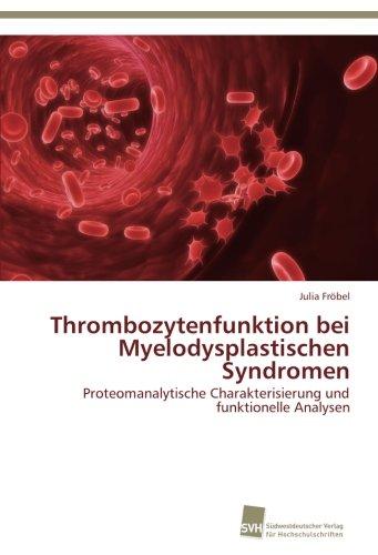 Thrombozytenfunktion bei Myelodysplastischen Syndromen: Proteomanalytische Charakterisierung und funktionelle Analysen