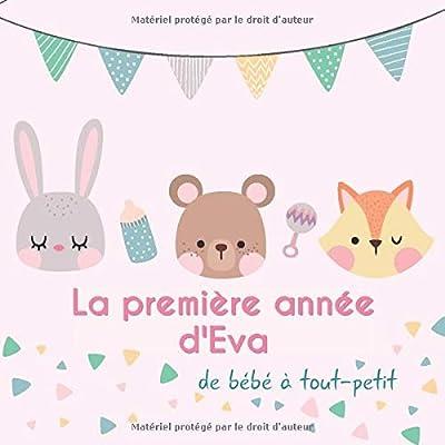 La première année d'Eva - de bébé à tout-petit: Album bébé à remplir pour la première année de vie - Album naissance fille