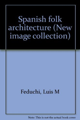 Spanish folk architecture (New image collection) [Hardcover] by Luis M Feduchi