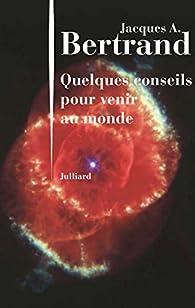 Quelques conseils pour venir au monde par Jacques André Bertrand
