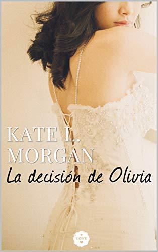 La decisión de Olivia de Kate L. Morgan