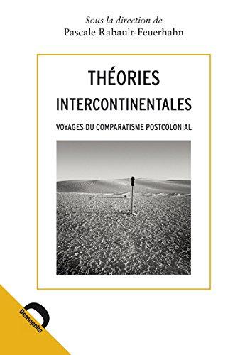 Téléchargement gratuit de livres pdf Théories intercontinentales: Voyages du comparatisme postcolonial iBook by Pascale Rabault-Feuerhahn