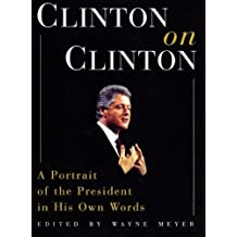 Clinton on Clinton:: A Portrait of the President in His Own Words by Wayne Meyer (1999-11-09)