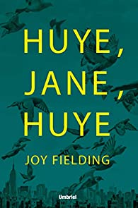 ¡Huye, Jane, huye! par Joy Fielding