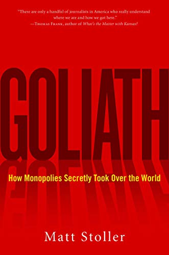 Goliath: How Monopolies Secretly Took Over the World