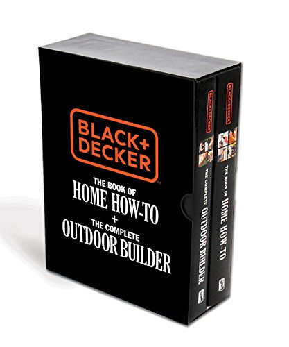 Black & Decker the Book of Home How-To + the Complete Outdoor Builder: The Best DIY Series from the...