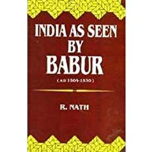 India as seen by Babur (AD 1504-1530)