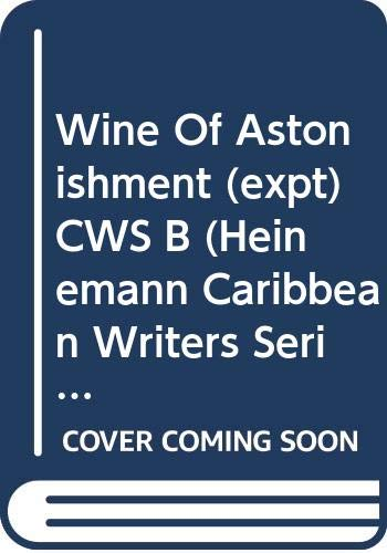Wine Of Astonishment (expt) CWS B (Heinemann Caribbean Writers Series)