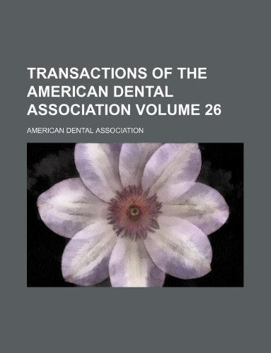 Transactions of the American Dental Association Volume 26