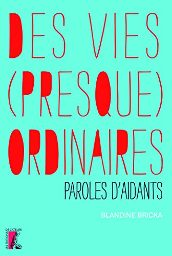 Des vies (presque) ordinaires: Paroles d'aidants