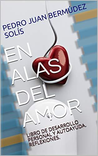 EN ALAS DEL AMOR: LIBRO DE DESARROLLO PERSONAL Y AUTOAYUDA ...