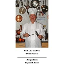 Cook Like You Own The Restaurant: Recipes From Eugene M. Peters