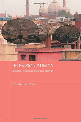 Television in India (Routledge Media, Culture and Social Change in Asia Series, Band 16)