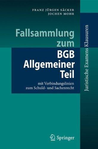 Fallsammlung zum BGB Allgemeiner Teil: mit Verbindungslinien zum Schuld- und Sachenrecht (Juristische ExamensKlausuren)