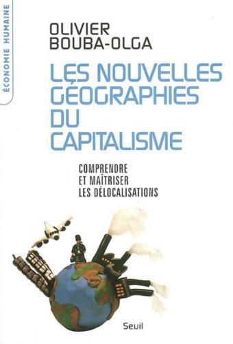 Les nouvelles géographies du capitalisme : Comprendre et maîtriser les délocalisations (L'Economie humaine t. 1) par Olivier Bouba-Olga