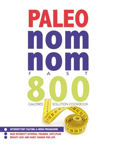 Paleo Nom Nom Fast 800 Cookbook: Intermittent fasting 6-week programme - weight loss and habit change for life