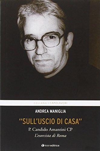 «Sull'uscio di casa». P. Candido Amantini CP, l'esorcista di Roma (I capolavori)